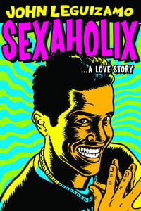 John Leguizamo: Sexaholix... A Love Story