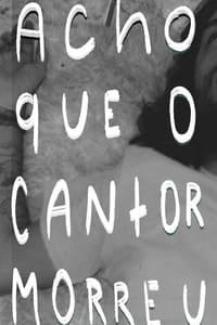 Acho Que o Cantor Morreu