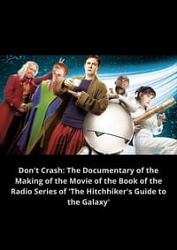 Don't Crash: The Documentary of the Making of the Movie of the Book of the Radio Series of 'The Hitchhiker's Guide to the Galaxy'