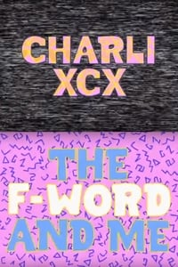 Charli XCX: The F-Word and Me