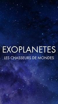 Exoplanètes : les chasseurs de mondes