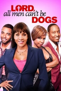 Lord, All Men Can't Be Dogs (2011)