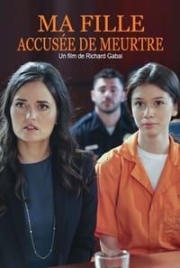 Ma Fille, Accusée de Meurtre (2017)