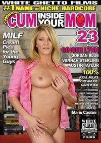 I Wanna Cum Inside Your Mom 23