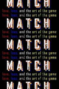 MATCH: Love, Loss, and the Art of the Game (2018)