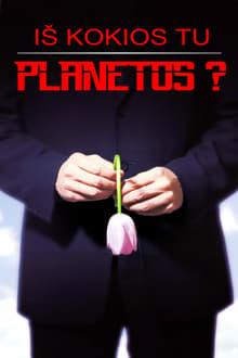 Iš kokios tu planetos?