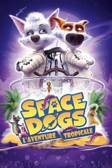 film Space dogs : L'aventure tropicale streaming