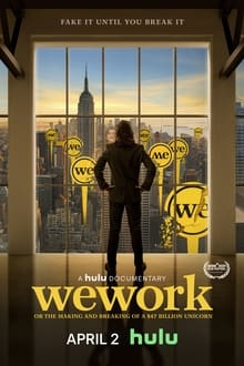 WeWork: or The Making and Breaking of a $47 Billion Unicorn 2021