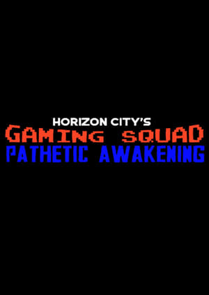 Gaming Squad: Pathetic Awakening