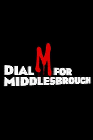 Dial M For Middlesbrough (2019)