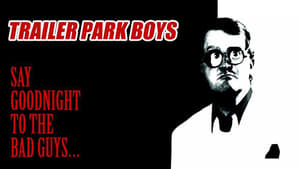 مشاهدة فيلم Trailer Park Boys: Say Goodnight to the Bad Guys 2008 أون لاين مترجم