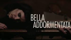 Bella addormentata – Dormant Beauty – Η ωραία κοιμωμένη