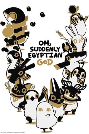 Oh, Suddenly Egyptian God