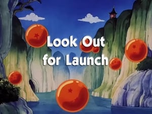 Now you watch episode Look Out for Launch - Dragon Ball