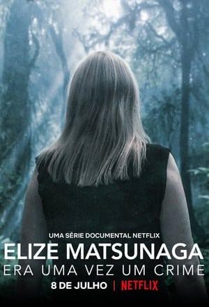Elize Matsunaga: Once Upon a Crime – Elize Matsunaga: De la o viață ca-n povești la crimă (2021)