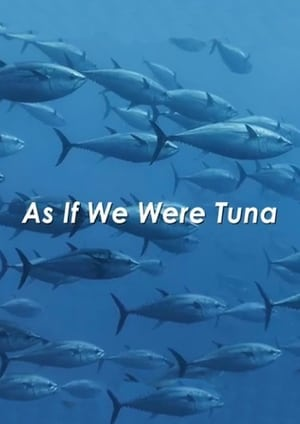Watch As If We Were Tuna Full Movie