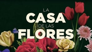 The House of Flowers (La casa de las flores) 2018