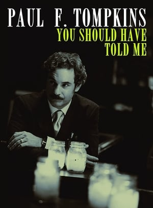 Paul F. Tompkins: You Should Have Told Me (2010)