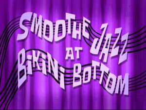 SpongeBob SquarePants Season 8 : Smoothe Jazz at Bikini Bottom