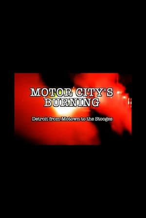 Motor City's Burning: Detroit from Motown to the Stooges poster