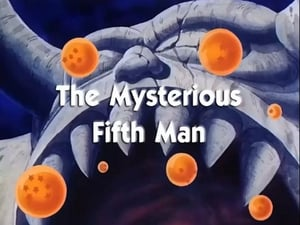 Now you watch episode The Mysterious Fifth Man - Dragon Ball