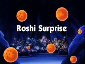 Now you watch episode Roshi Surprise - Dragon Ball