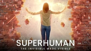 Superhuman The Invisible Made Visible