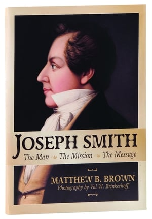 Joseph Smith: The Man, The Mission, The Message