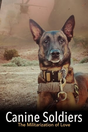 Canine Soldiers: The Militarization of Love (2016)