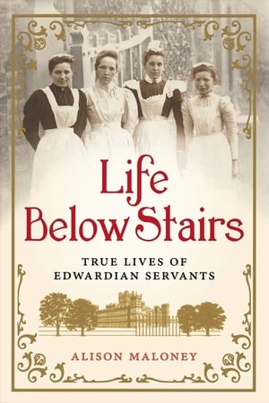 Servants: The True Story of Life Below Stairs