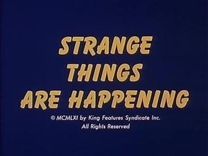 Strange Things Are Happening