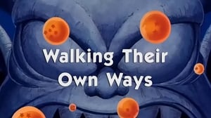 Now you watch episode Walking Their Own Ways - Dragon Ball