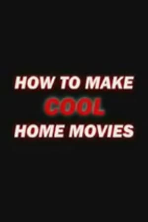 How to Make Cool Home Movies
