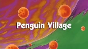 Now you watch episode Penguin Village - Dragon Ball