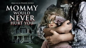Mommy Would Never Hurt You [2019]