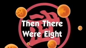 Now you watch episode Then There Were Eight - Dragon Ball