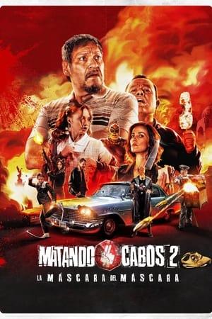 Watch Matando Cabos 2: La Máscara del Máscara Full Movie