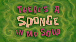 SpongeBob SquarePants Season 11 : There's a Sponge In My Soup