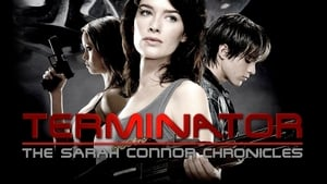 Terminator: The Sarah Connor Chronicles – Ο Εξολοθρευτής: Τα Χρονικά της Σάρα Κόνορ