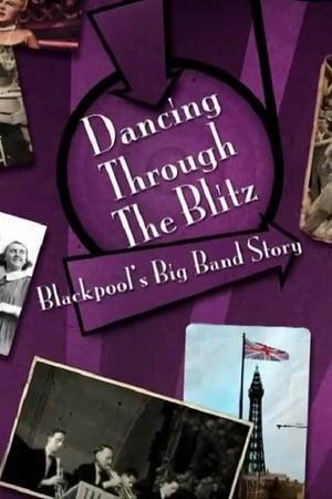 Dancing Through the Blitz: Blackpool's Big Band Story (2015)