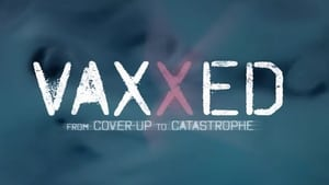Vaxxed: From Cover-Up to Catastrophe 2016