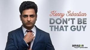 Kenny Sebastian : Don't Be That Guy
