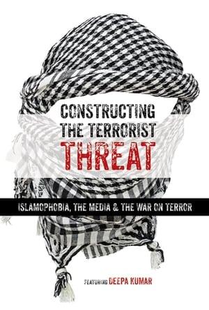Constructing the Terrorist Threat: Islamophobia, The Media & The War on Terror