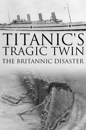 Titanic's Tragic Twin: The Britannic Disaster (2016)