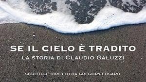 Se il cielo è tradito – La storia di Claudio Galuzzi (2021)