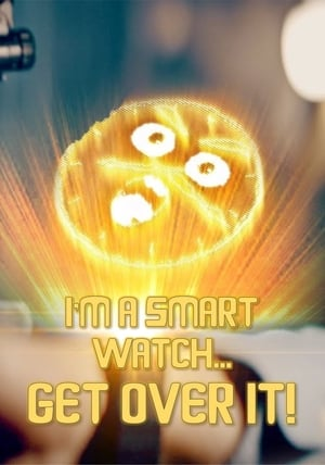 I'm a Smart Watch, Get Over It! (2017)