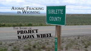 Atomic Fracking in Wyoming: The Story of Project Wagon Wheel (2019)