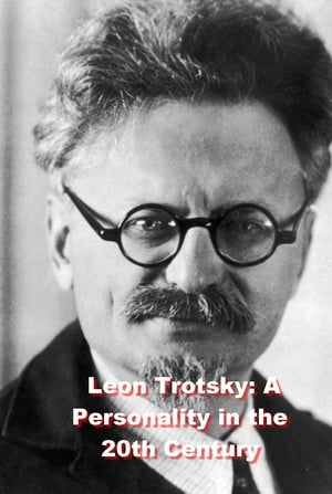 Leon Trotsky: A Personality in the 20th Century