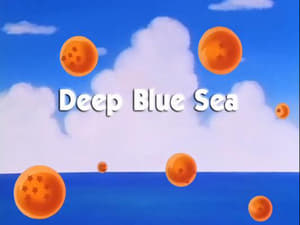 Now you watch episode Deep Blue Sea - Dragon Ball