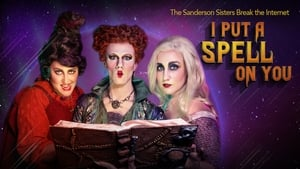 I Put a Spell on You: The Sanderson Sisters Break the Internet (2020)